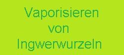 Vaporisieren von Ingwer